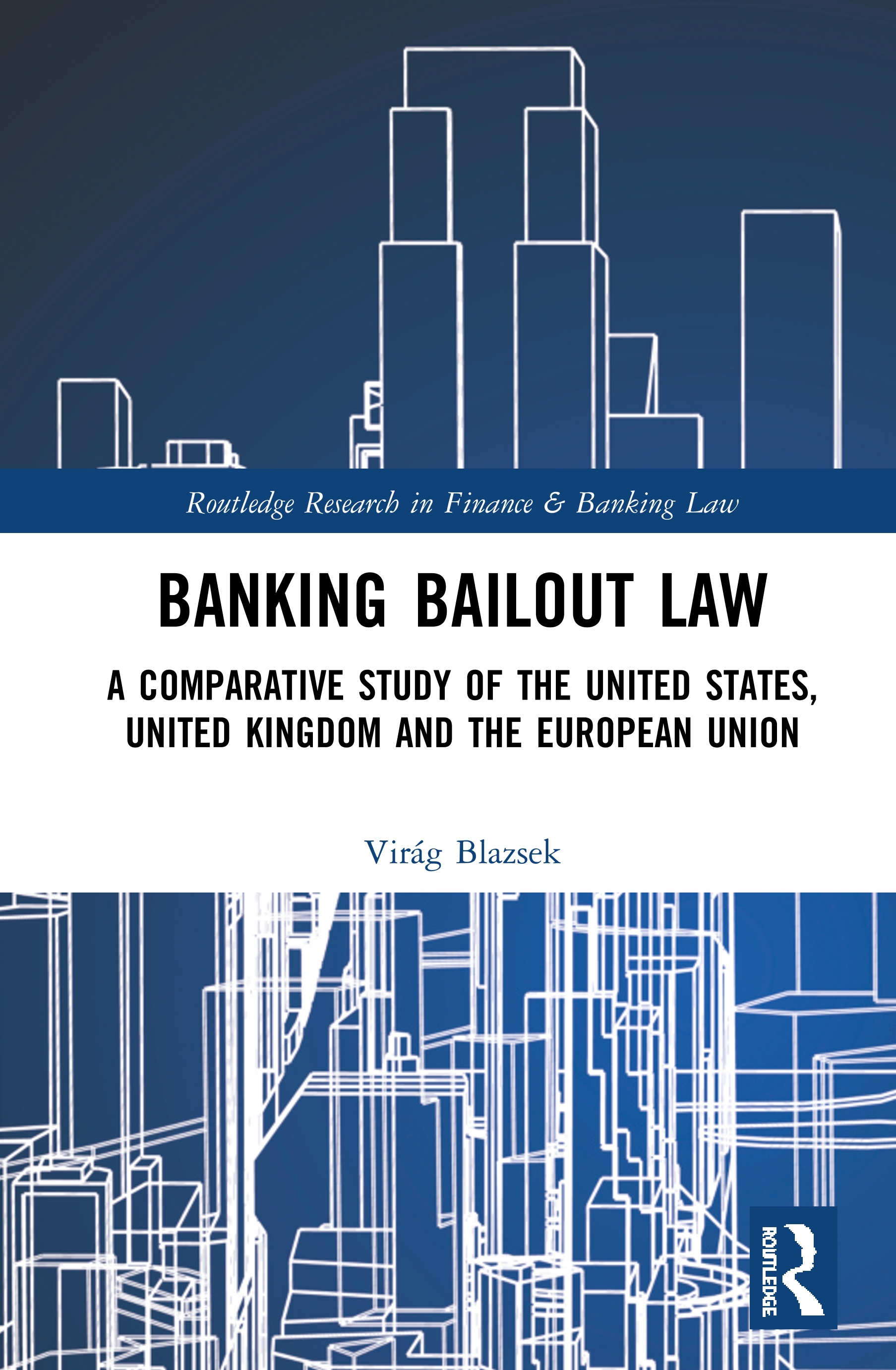 Virág Blazsek Banking Bailout Law: A Comparative Study of the United States, United Kingdom and the European Union