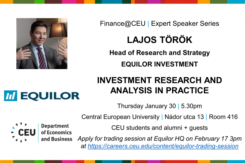 Thu Jan 30 5.30pm: Finance@CEU - Lajos Torok (Equilor Investment) + trading session at Equilor HQ on Feb 17 3pm