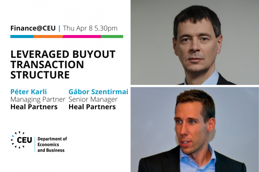 Thu Apr 8 5.30pm: Finance@CEU - Heal Partners Peter Karli Gabor Szentirmai Leveraged Buyout LBO