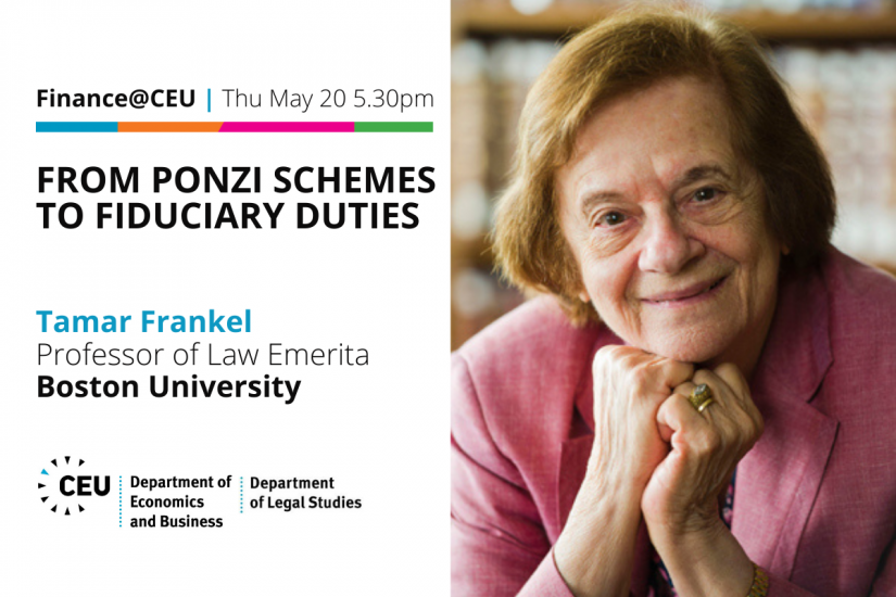 Finance@CEU Thu May 20 5.30pm: Finance@CEU: From Ponzi Schemes to Fiduciary Duties Tamar Frankel Boston University