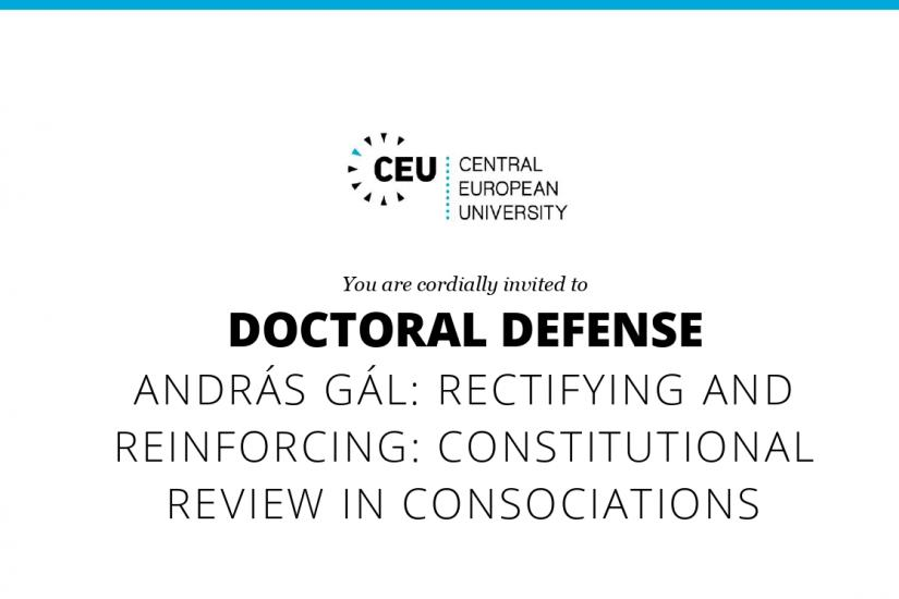 Doctoral Defense -  András Gál: Rectifying and Reinforcing: Constitutional Review in Consociations