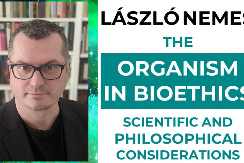 The Organism in Bioethics: Scientific and philosophical considerations_Nemes
